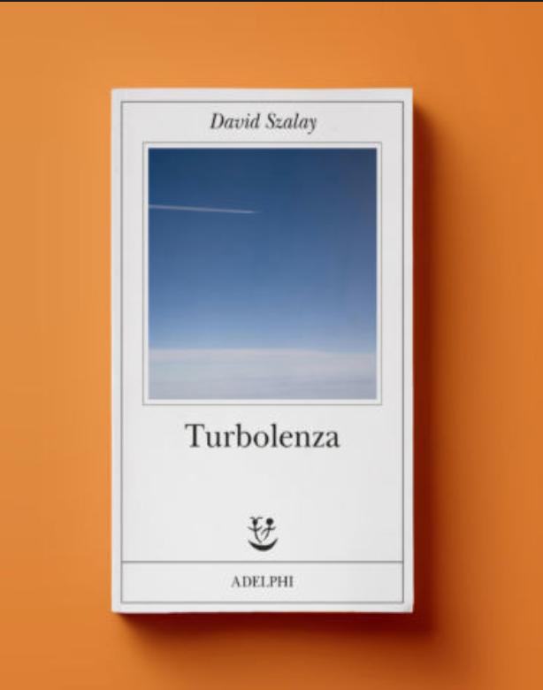 Turbolenza di Davis Szalay (Adelphi, 2019)